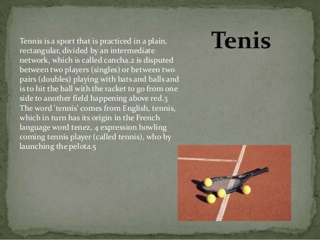 Tennis is a sport that is practiced in a plain,rectangular, divided by an intermediatenetwork, which is called cancha.2 is...