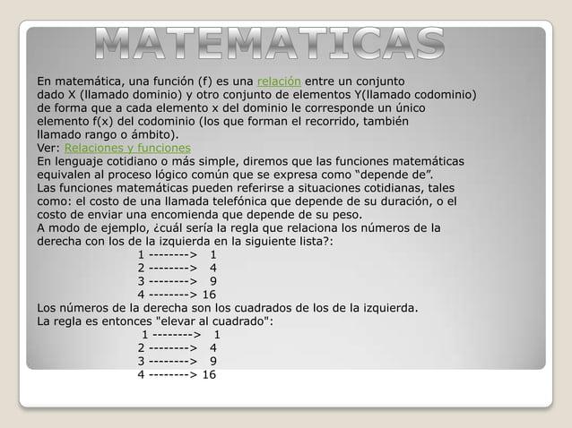  Ejemplo Suponga que el conjunto A (de salida) es A = {1, 2, 3} y que el conjunto B (dellegada) es B = {0, 4, 6, 8, 10, ...