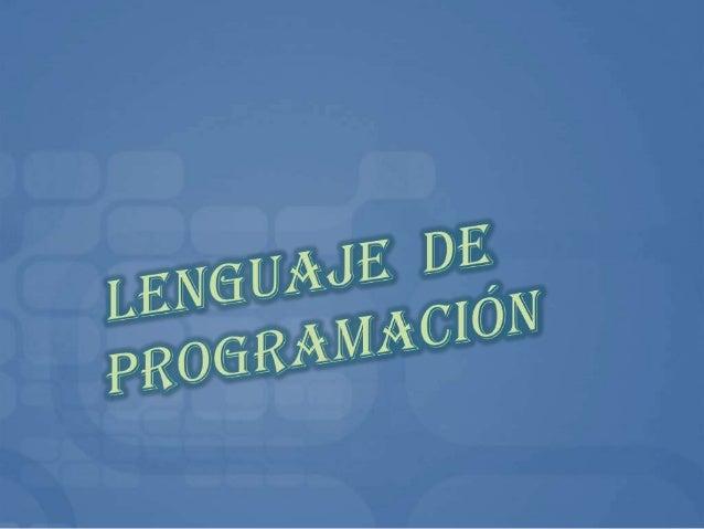 Es un idioma artificial diseñado para expresar procesos que pueden serllevadas a cabo por máquinas como las computadoras.o...