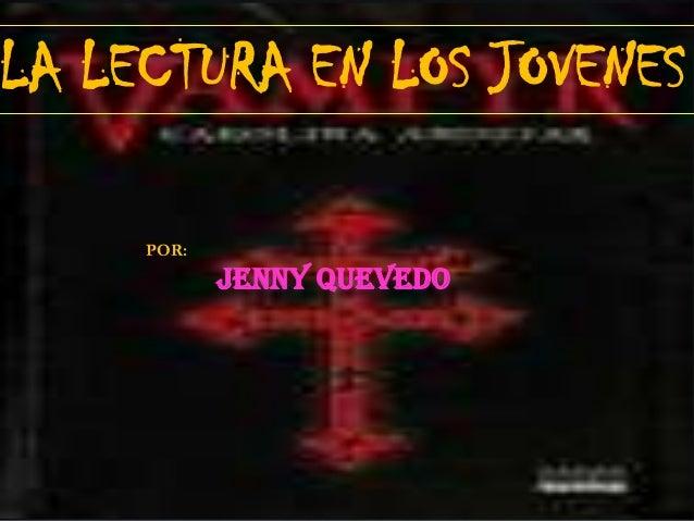 LA LECTURA EN LOS JOVENESPOR:JENNY QUEVEDO