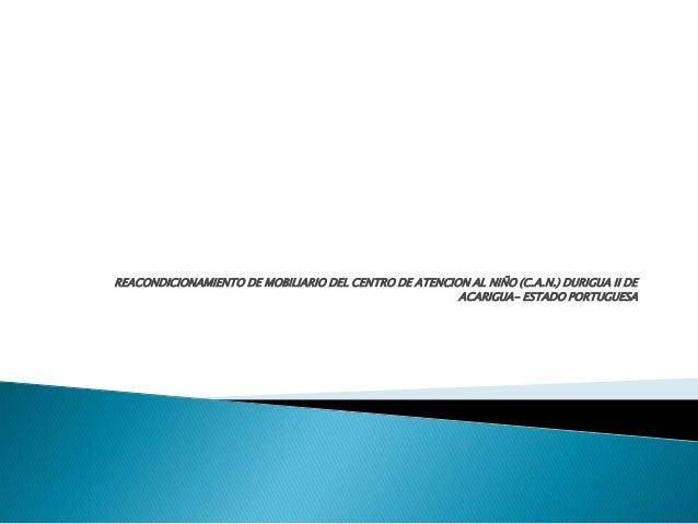 REACONDICIONAMIENTO DE MOBILIARIO DEL CENTRO DE ATENCION AL NIÑO (C.A.N.) DURIGUA II DEACARIGUA- ESTADO PORTUGUESA