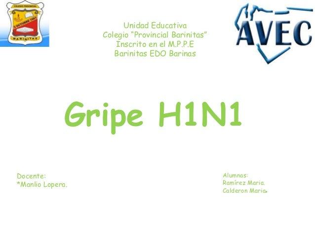 """Unidad EducativaColegio """"Provincial Barinitas""""Inscrito en el M.P.P.EBarinitas EDO BarinasGripe H1N1Docente:*Manlio Lopera...."""