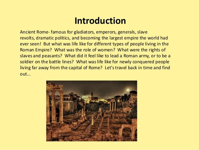 Ancient Rome- famous for gladiators, emperors, generals, slaverevolts, dramatic politics, and becoming the largest empire ...
