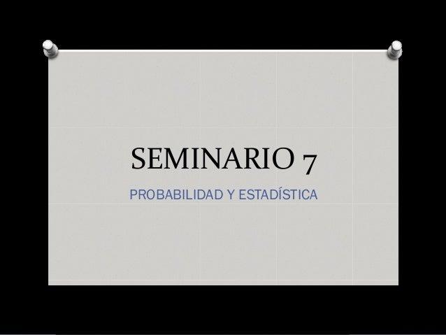 SEMINARIO 7PROBABILIDAD Y ESTADÍSTICA