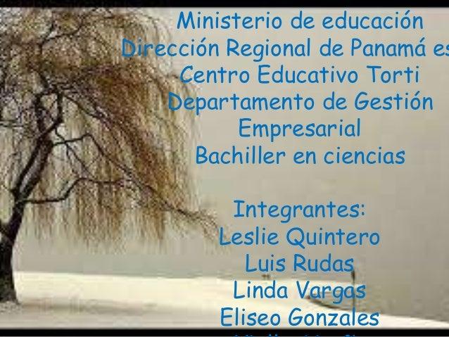 Ministerio de educación Dirección Regional de Panamá es Centro Educativo Torti Departamento de Gestión Empresarial Bachill...