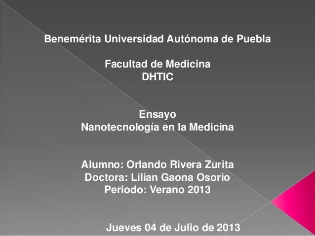 Benemérita Universidad Autónoma de Puebla Facultad de Medicina DHTIC Ensayo Nanotecnología en la Medicina Alumno: Orlando ...