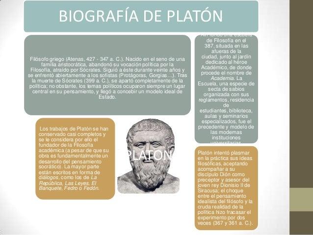 BIOGRAFÍA DE PLATÓN Filósofo griego (Atenas, 427 - 347 a. C.). Nacido en el seno de una familia aristocrática, abandonó su...