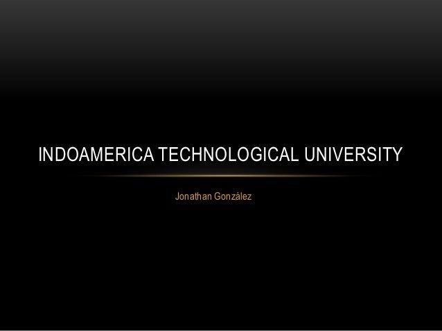 Jonathan González INDOAMERICA TECHNOLOGICAL UNIVERSITY