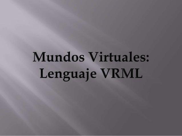 """(sigla del inglés Virtual Reality Modeling Language. """"Lenguaje para Modelado de Realidad Virtual"""") - formato de archivo no..."""