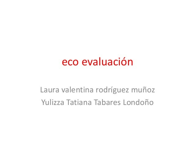 eco evaluación Laura valentina rodríguez muñoz Yulizza Tatiana Tabares Londoño
