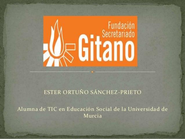 ESTER ORTUÑO SÁNCHEZ-PRIETO Alumna de TIC en Educación Social de la Universidad de Murcia