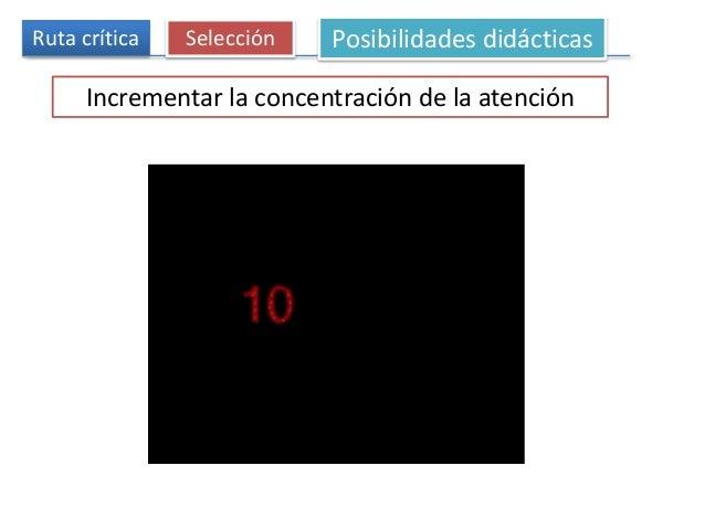 Ruta crítica Selección Posibilidades didácticas Incrementar la concentración de la atención