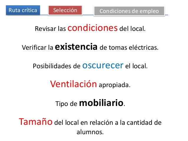 Ruta crítica Selección Condiciones de empleo Revisar las condiciones del local. Verificar la existencia de tomas eléctrica...