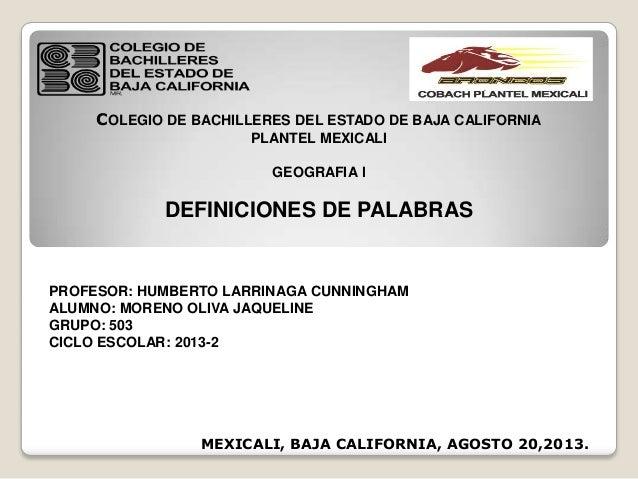 COLEGIO DE BACHILLERES DEL ESTADO DE BAJA CALIFORNIA PLANTEL MEXICALI GEOGRAFIA l DEFINICIONES DE PALABRAS PROFESOR: HUMBE...