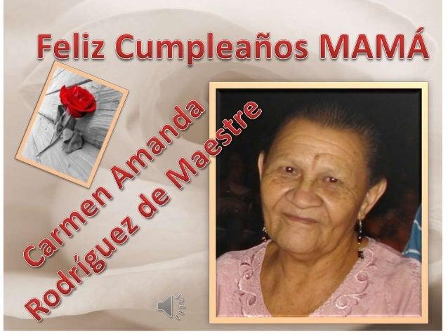 Feliz cumpleaños Madre ( Carmen Amanda de Maestre)