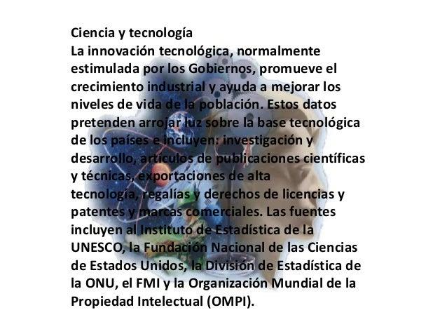 Ciencia y tecnología La innovación tecnológica, normalmente estimulada por los Gobiernos, promueve el crecimiento industri...