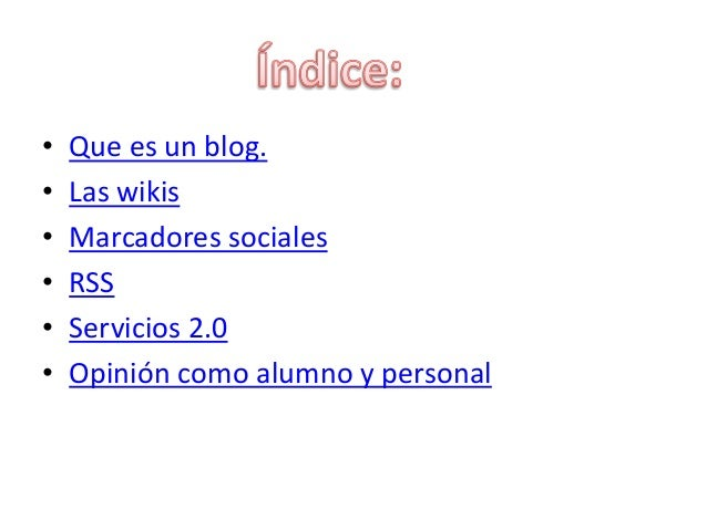 • Que es un blog. • Las wikis • Marcadores sociales • RSS • Servicios 2.0 • Opinión como alumno y personal