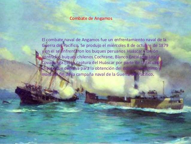 Combate de Angamos  El combate naval de Angamos fue un enfrentamiento naval de la Guerra del Pacífico. Se produjo el miérc...