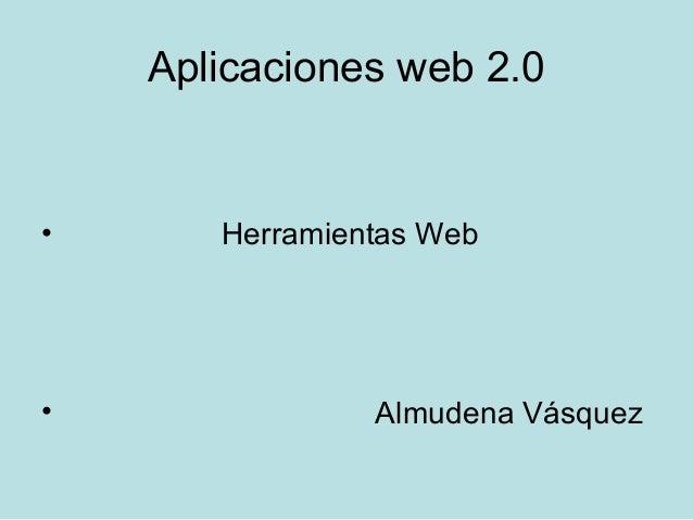 Aplicaciones web 2.0  •  •  Herramientas Web  Almudena Vásquez