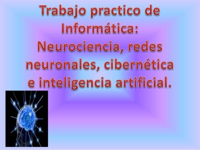 Neurociencia Son un conjunto de disciplinas científicas que estudian la estructura y la función, el desarrollo de la bioqu...