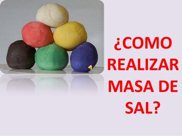 ¿COMO REALIZAR MASA DE SAL?