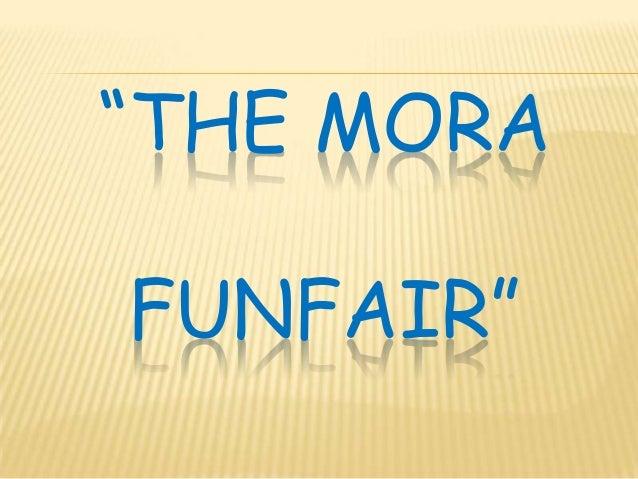 """""""THE MORA  FUNFAIR"""""""