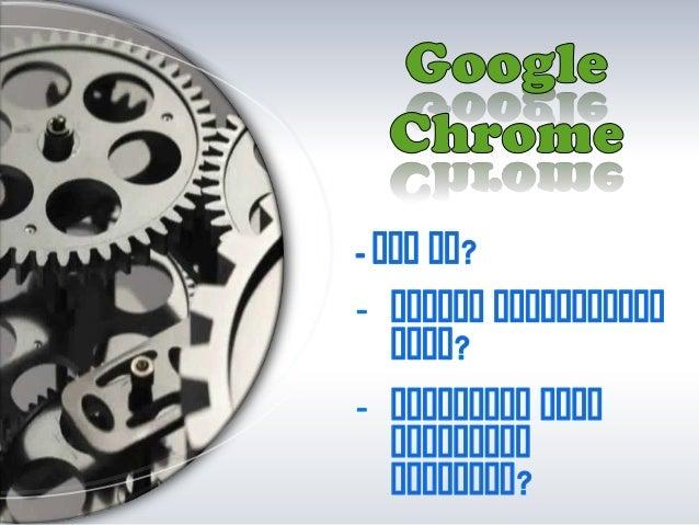 Gaur Egunean erabiltzen den nabigatzailerik gogokoena munduan zehar. Google Chrome Googlek garatutako kode irekiko doako w...