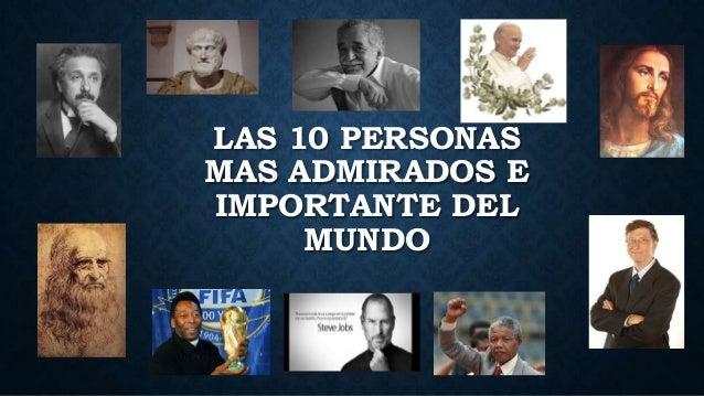 LAS 10 PERSONAS MAS ADMIRADOS E IMPORTANTE DEL MUNDO