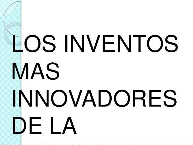 LOS INVENTOS MAS INNOVADORES DE LA