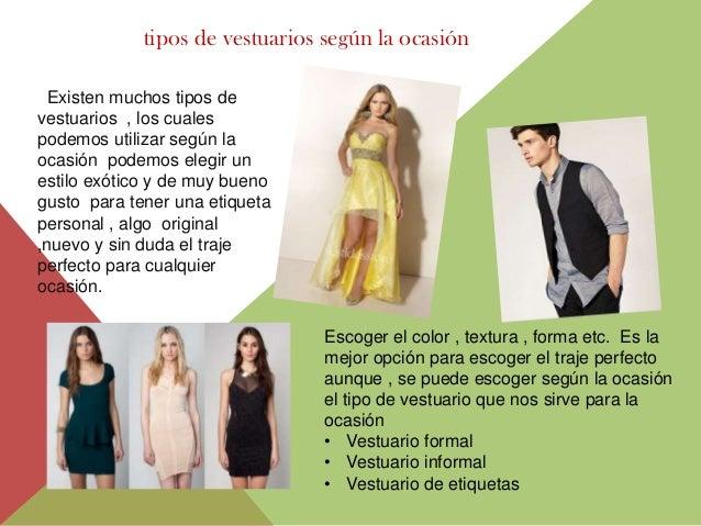 tipos de vestuarios según la ocasión Existen muchos tipos de vestuarios , los cuales podemos utilizar según la ocasión pod...