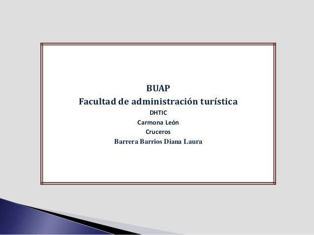 BUAP Facultad de administración turística DHTIC Carmona León Cruceros Barrera Barrios Diana Laura