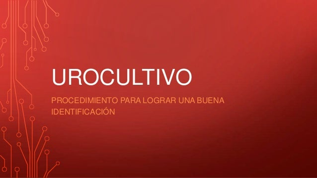 UROCULTIVO PROCEDIMIENTO PARA LOGRAR UNA BUENA IDENTIFICACIÓN