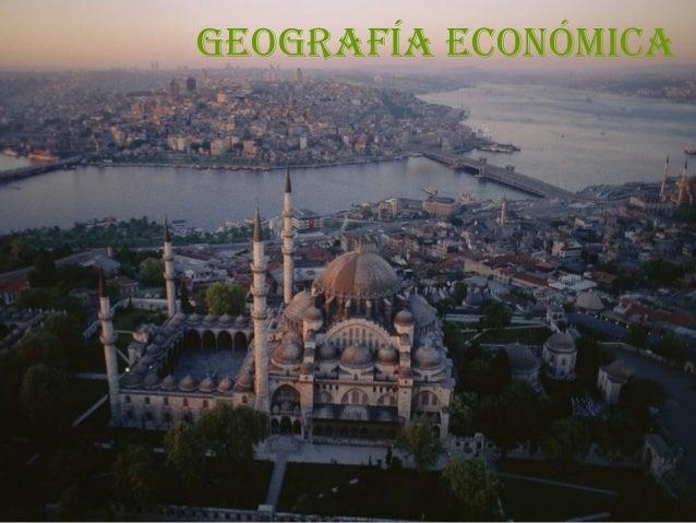 GEOGRAFÍA ECONÓMICA