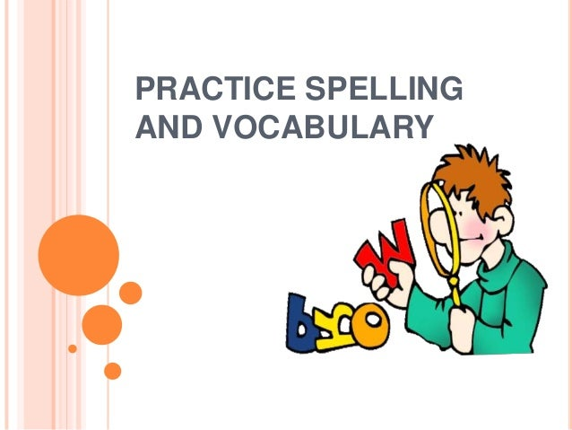 PRACTICE SPELLING AND VOCABULARY