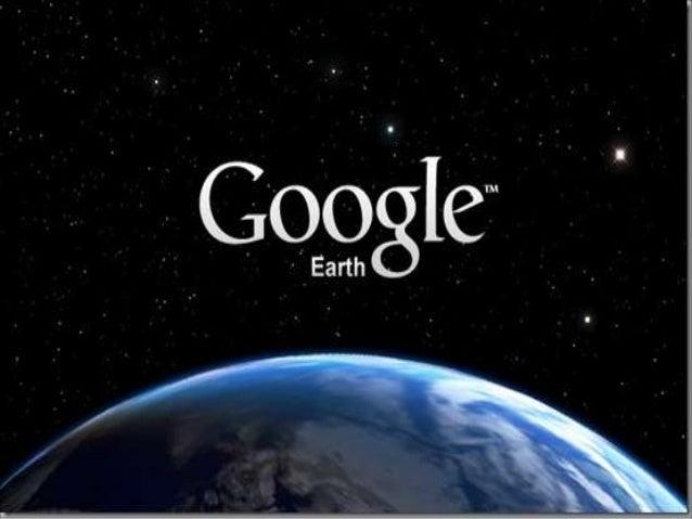 * Google Earth es un programa informático que muestra un globo virtual que permite visualizar múltiple cartografía, con ba...