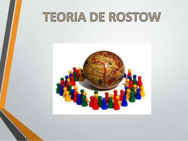 TEORIA DE DESARROLLO  TEORIA DE ROSTOW  1. 2. 3. 4. 5.  SOCIEDAD TRADICIONAL CONDICIONES PREVIAS AL IMPULSO INICIAL EL IMP...