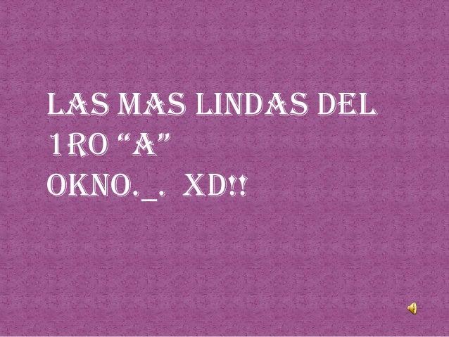 """Las mas lindas del 1ro """"a"""" okno._. Xd!!"""