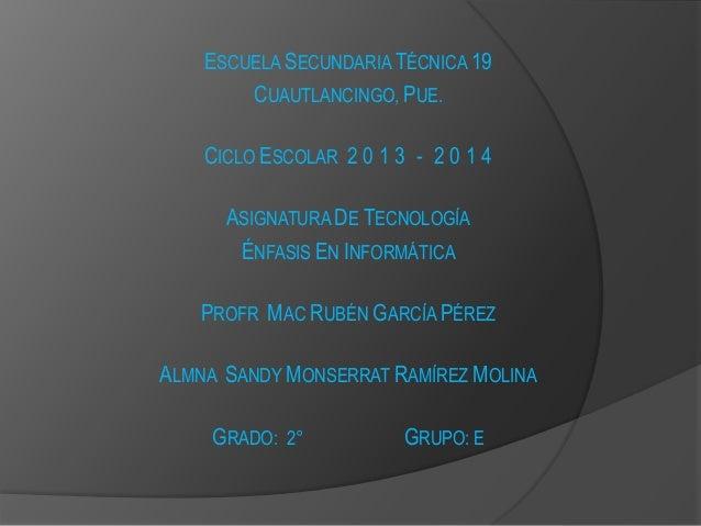 ESCUELA SECUNDARIA TÉCNICA 19 CUAUTLANCINGO, PUE. CICLO ESCOLAR 2 0 1 3 - 2 0 1 4 ASIGNATURA DE TECNOLOGÍA ÉNFASIS EN INFO...