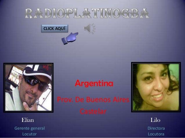CLICK AQUÍ  Argentina Prov. De Buenos Aires Castelar Elian Gerente general Locutor  Lilo Directora Locutora