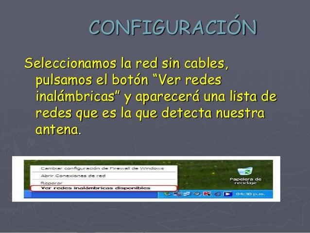 CONFIGURACIÓN Hacemos doble clic en la red a la que nos queremos conectar, entonces nos pedirá la clave o contraseña de la...