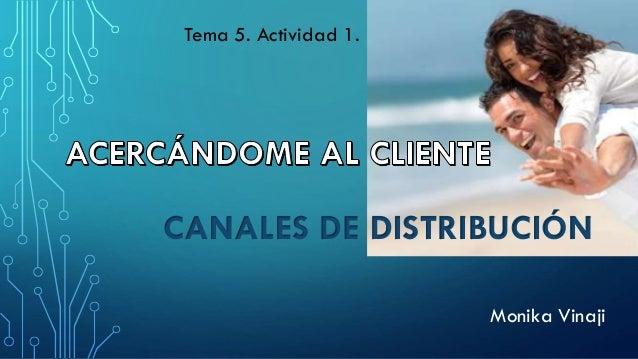 Tema 5. Actividad 1.  CANALES DE DISTRIBUCIÓN Monika Vinaji