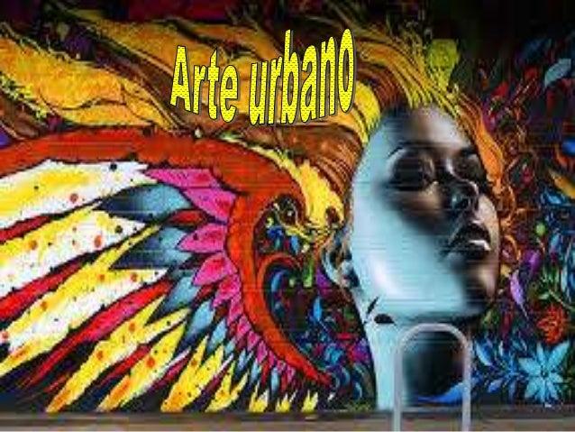 El término arte urbano o arte callejero, traducción de la expresión inglesa street art, hace referencia a todo el arte de ...