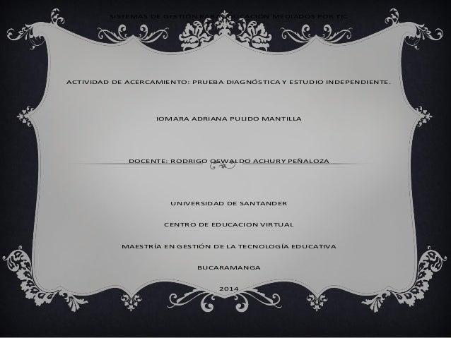 SISTEMAS DE GESTIÓN PARA EDUCACIÓN MEDIADOS POR TIC  ACTIVIDAD DE ACERCAMIENTO: PRUEBA DIAGNÓSTICA Y ESTUDIO INDEPENDIENTE...