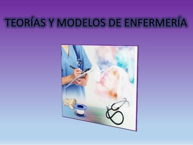 TEORÍAS Y MODELOS DE ENFERMERÍA