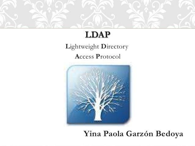 LDAP Lightweight Directory Access Protocol Yina Paola Garzón Bedoya