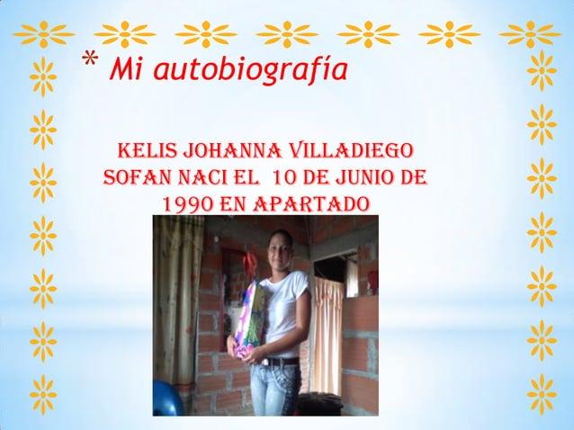 * Mi autobiografía KELIS JOHANNA VILLADIEGO SOFAN NACI EL 10 DE JUNIO DE 1990 EN APARTADO