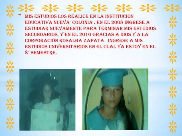 * Mis estudios los realice en la institución educativa nueva colonia . en el 2008 ingrese a estudiar nuevamente para termi...