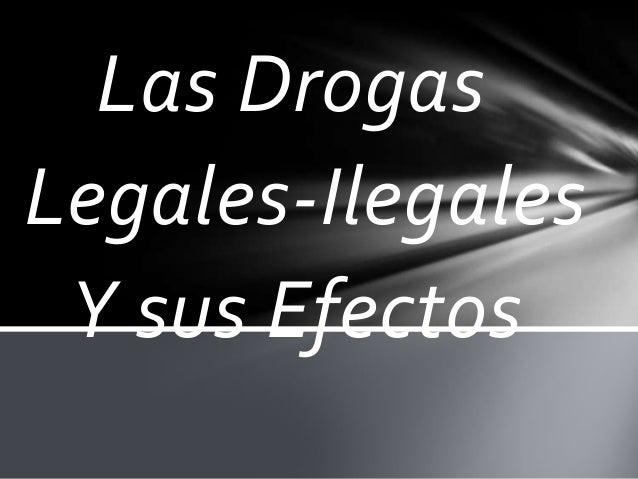 Las Drogas Legales-Ilegales Y sus Efectos