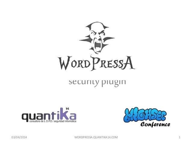 securityplugin 03/04/2014 WORDPRESSA.QUANTIKA14.COM 1