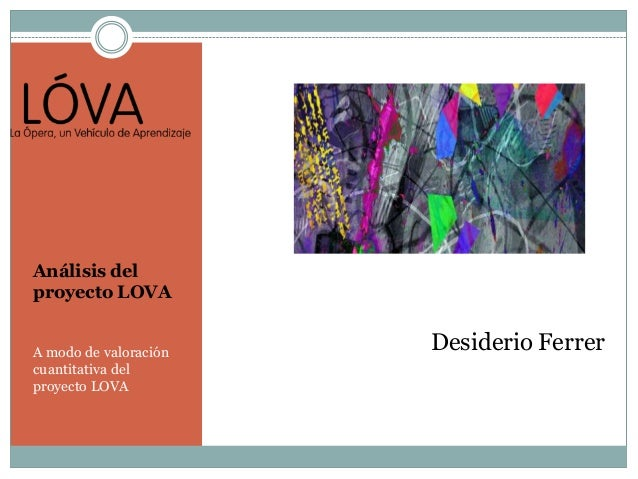 Análisis del proyecto LOVA A modo de valoración cuantitativa del proyecto LOVA Desiderio Ferrer